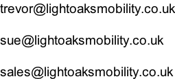 trevor@lightoaksmobility.co.uk  sue@lightoaksmobility.co.uk  sales@lightoaksmobility.co.uk